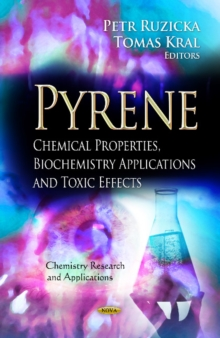 Pyrene : Chemical Properties, Biochemistry Applications & Toxic Effects, Hardback Book