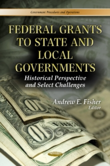 Federal Grants to State & Local Governments : Historical Perspective & Select Challenges, Paperback Book