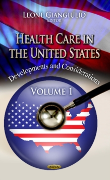 Health Care in the United States : Development & Considerations -- Volume 1, Hardback Book
