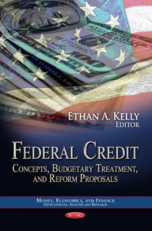 Federal Credit : Concepts, Budgetary Treatment & Reform Proposals, Paperback Book