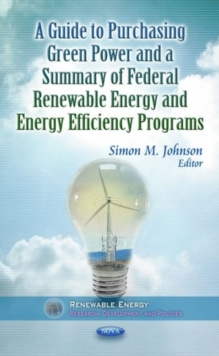 Guide to Purchasing Green Power & a Summary of Federal Renewable Energy & Energy Efficiency Programs, Hardback Book