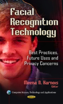Facial Recognition Technology : Best Practices, Future Uses & Privacy Concerns, Hardback Book