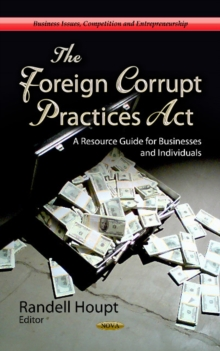 Foreign Corrupt Practices Act : A Resource Guide for Businesses & Individuals, Hardback Book