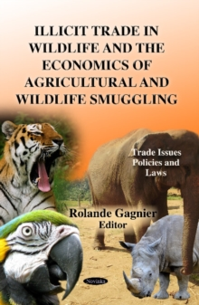 Illicit Trade in Wildlife & the Economics of Agricultural & Wildlife Smuggling, Paperback Book