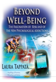 Beyond Well-Being : The Fascination of Risk & of the New Psychological Addictions, Hardback Book
