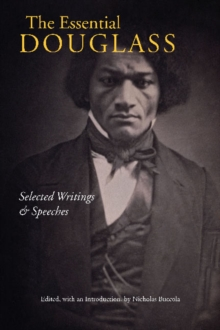 The Essential Douglass : Selected Writings and Speeches, Paperback Book