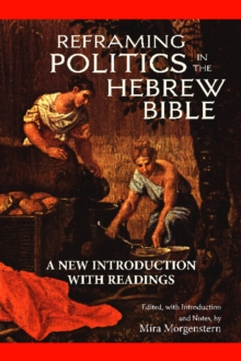 Reframing Politics in the Hebrew Bible : A New Introduction with Readings, Paperback Book