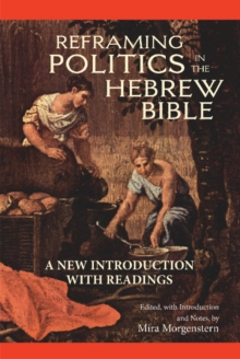 Reframing Politics in the Hebrew Bible : A New Introduction with Readings, Hardback Book