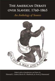 The American Debate over Slavery, 1760-1865 : An Anthology of Sources, Paperback Book