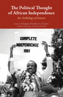 The Political Thought of African Independence : An Anthology of Sources, Hardback Book