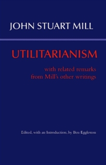 Utilitarianism : With Related Remarks from Mill's Other Writings, Paperback / softback Book
