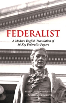 The Accessible Federalist : A Modern English Translation of 16 Key Federalist Papers, Paperback Book