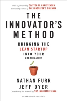 The Innovator's Method : Bringing the Lean Startup into Your Organization, Hardback Book