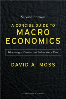 A Concise Guide to Macroeconomics, Second Edition : What Managers, Executives, and Students Need to Know, Hardback Book
