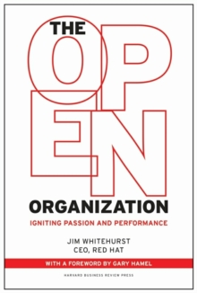 The Open Organization : Igniting Passion and Performance, Hardback Book