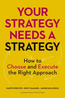 Your Strategy Needs a Strategy : How to Choose and Execute the Right Approach, Hardback Book