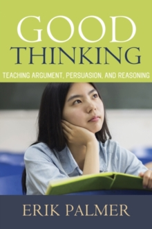 Good Thinking : Teaching Argument, Persuasion, and Reasoning, Paperback Book
