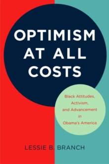 Optimism at All Costs : Black Attitudes, Activism, and Advancement in Obama's America, Hardback Book
