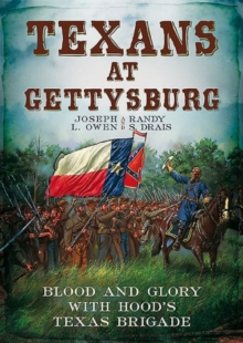 Texans at Gettysburg : Blood and Glory with Hood's Texas Brigade, Paperback Book