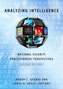 Analyzing Intelligence : National Security Practitioners' Perspectives, Paperback / softback Book