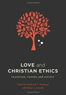 Love and Christian Ethics : Tradition, Theory, and Society, Paperback / softback Book