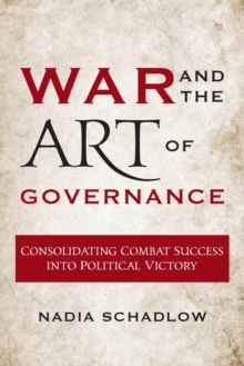 War and the Art of Governance : Consolidating Combat Success into Political Victory, Paperback / softback Book