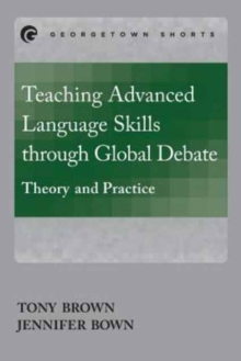 Teaching Advanced Language Skills through Global Debate : Theory and Practice, Paperback Book
