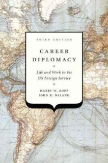 Career Diplomacy : Life and Work in the US Foreign Service, Third Edition, Paperback Book