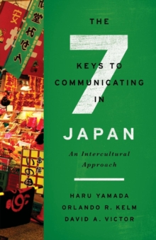 The Seven Keys to Communicating in Japan : An Intercultural Approach, Paperback Book