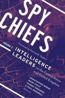 Spy Chiefs: Volume 1 : Intelligence Leaders in the United States and United Kingdom, Paperback Book