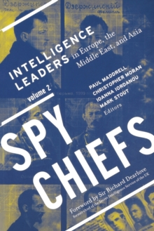 Spy Chiefs: Volume 2 : Intelligence Leaders in Europe, the Middle East, and Asia, Paperback / softback Book