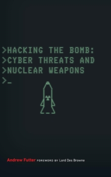 Hacking the Bomb : Cyber Threats and Nuclear Weapons, Hardback Book
