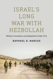 Israel's Long War with Hezbollah : Military Innovation and Adaptation Under Fire, Paperback / softback Book