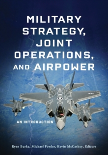 Military Strategy, Joint Operations, and Airpower : An Introduction, Paperback / softback Book