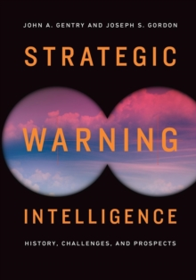 Strategic Warning Intelligence : History, Challenges, and Prospects, Paperback / softback Book