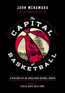 The Capital of Basketball : A History of DC Area High School Hoops, Hardback Book
