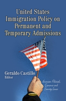 United States Immigration Policy on Permanent & Temporary Admissions, Paperback Book