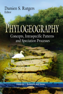 Phylogeography : Concepts, Intraspecific Patterns & Speciation Processes, Paperback Book
