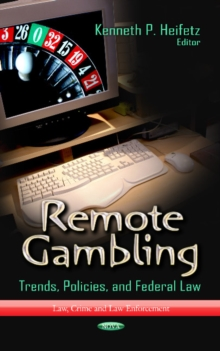 Remote Gambling : Trends, Policies & Federal Law, Hardback Book