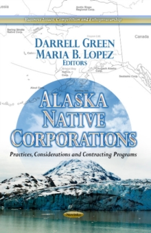 Alaska Native Corporations : Practices, Considerations & Contracting Programs, Paperback Book