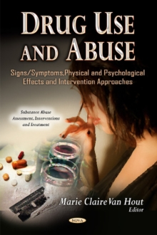 Drug Use & Abuse : Signs/Symptoms, Physical & Psychological Effects & Intervention Approaches, Hardback Book