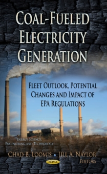 Coal-Fueled Electricity Generation : Fleet Outlook, Potential Changes & Impact of EPA Regulations, Hardback Book