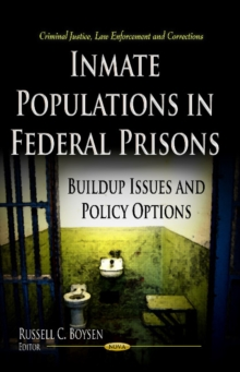Inmate Populations in Federal Prisons : Build-up Issues & Policy Options, Hardback Book