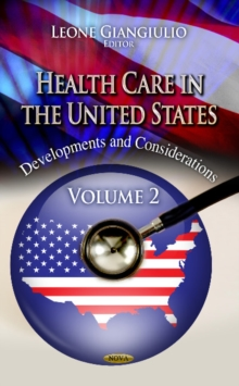 Health Care in the United States : Developments & Considerations -- Volume 2, Hardback Book