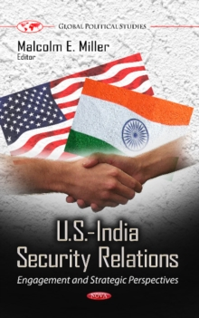 U.S.-India Security Relations : Engagement & Strategic Perspectives, Hardback Book