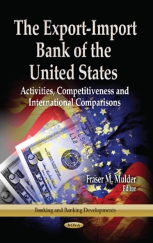 Export-Import Bank of the United States : Activities, Competitiveness & International Comparisons, Hardback Book