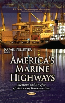 America's Marine Highways : Elements & Benefits of Waterway Transportation, Paperback Book