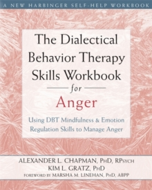 The Dialectical Behavior Therapy Skills Workbook for Anger : Using DBT Mindfulness and Emotion Regulation Skills to Manage Anger, Paperback Book