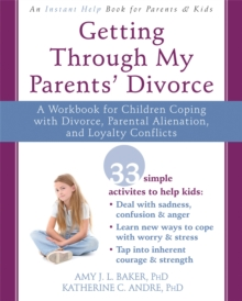 Getting Through My Parents' Divorce : A Workbook for Dealing with Parental Alienation, Loyalty Conflicts, and Other Tough Stuff, Paperback Book