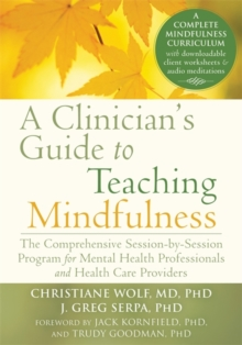 A Clinician's Guide to Teaching Mindfulness : The Comprehensive Session-by-Session Program for Mental Health Professionals and Health Care Providers, Paperback / softback Book